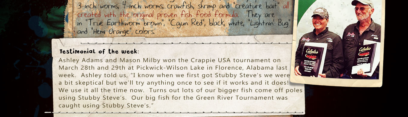 "TESTIMONIAL OF THE WEEK:  Ashley Adams and Mason Milby - Crappie USA semi-pro division winners loves using our LIGHTNIN' BUG ""Fish Food Pellets"" to help them win their tournaments!"